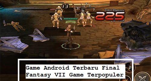 Game Android Terbaru Final Fantasy VII Game Terpopuler